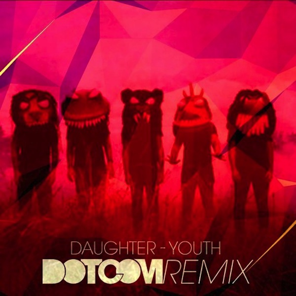 Youth (Dotcom Remix) – Daughter