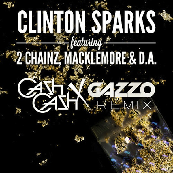 Gold Rush (Cash Cash X Gazzo Remix) – Clinton Sparks feat. 2Chainz, Macklemore & DA