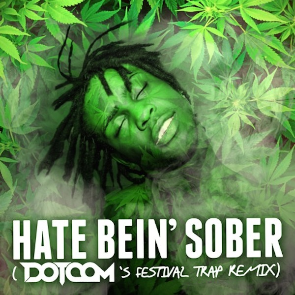Hate Bein' Sober (Dotcom's Festival Trap Remix) – Chief Keef
