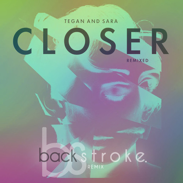 Closer (backstroke. Remix) – Tegan and Sara